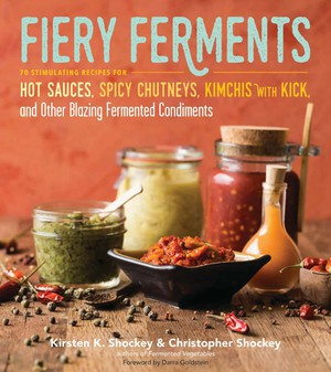 """""""70 Stimulating Recipes for Hot Sauces, Spicy Chutneys, Kimchi with Kick and Other Blazing Fermented Condiments"""" is the subtitle of the Shockeys' second cookbook. Their recipes explore how to get the hot-hot-hot into """"fringe foods"""" without modern preservation techniques."""