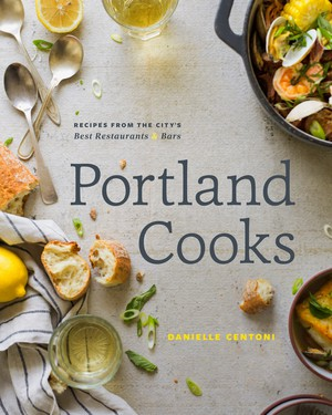 """""""Portland Cooks"""" by Danielle Centoni features 80 recipes from 40 of the city's tastiest eateries."""