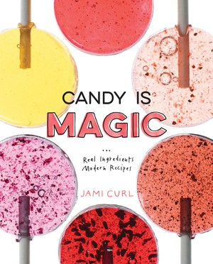 """Jami Curl's candy cookbook """"Candy is Magic"""" is chock-full of inventive recipes and dazzling photos."""