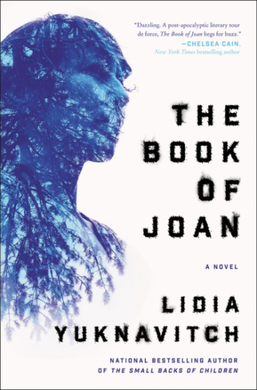 """Lidia Yuknavitch's """"The Book of Joan"""" explores astrophysics, environmentalism and love by placing the historical figure of Joan of Arc in a dystopian future."""